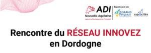 Rencontre du réseau Innovez en Dordogne